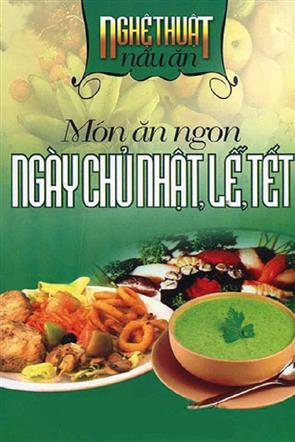 Nghệ Thuật Nấu Ăn - Món Ăn Ngon Ngày Chủ Nhật, Lễ, Tết