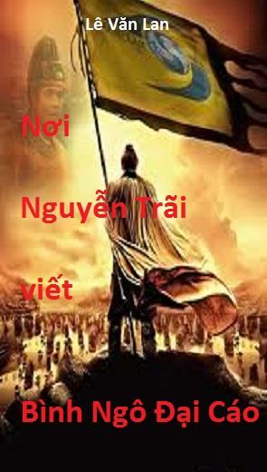 """Nơi Nguyễn Trãi Viết """"Bình Ngô Đại Cáo"""""""