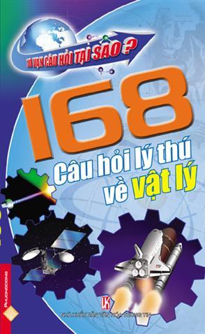 10 Vạn Câu Hỏi Tại Sao? 168 Câu Hỏi Lý Thú Về Vật Lý
