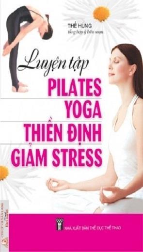 Phần 3 - Luyện Tập Pilates Yoga Thiền Định Giảm Stress