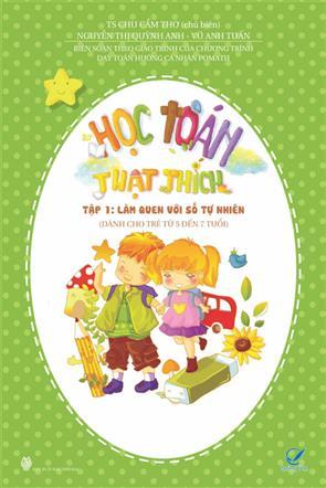 Học Toán Thật Thích - Tập 1 - Làm Quen Với Số Tự Nhiên ( Dành Cho Trẻ Từ 5 đến 7 Tuổi)