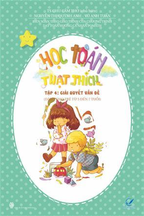 Học Toán Thật Thích - Tập 4 - Giải Quyết Vấn Đề ( Dành Cho Trẻ Từ 5 đến 7 Tuổi)