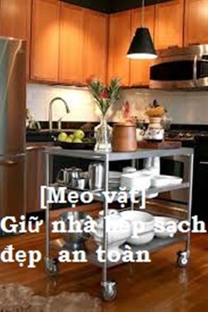 [Mẹo vặt] Giữ Nhà Bếp Sạch Đẹp Và An Toàn