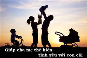 Giúp Cha Mẹ Thể Hiện Tình Yêu Với Con Cái
