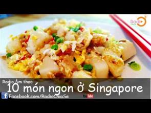 10 món ngon nên thử khi đến Singapore